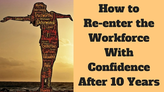 Re-enter Workforce With Confidence After 10 Years