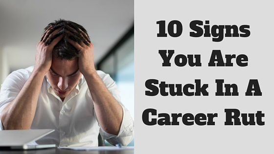10 Signs You Are Stuck In A Career Rut