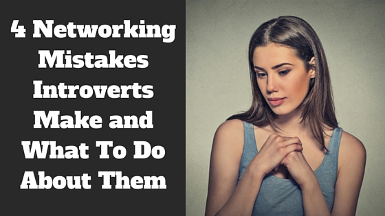 4 Networking Mistakes Introverts Make and What To Do About Them