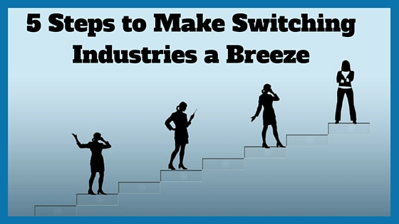5 Steps to Make Switching Industries a Breeze