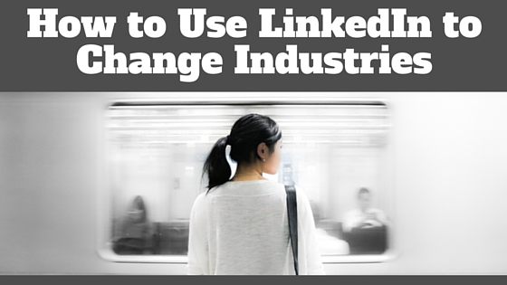 How to Use LinkedIn to Change Industries