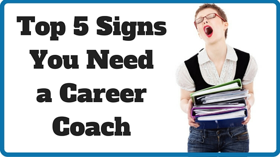 Top 5 Signs You Need a Career Coach