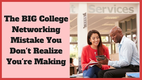 The BIG College Networking Mistake You Don't Realize You're Making