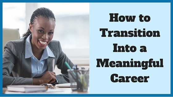 How to Transition Into a Meaningful Career