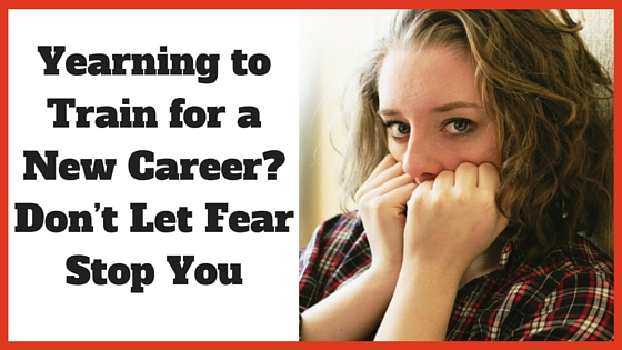 Yearning to Train for a New Career_ Don't Let Fear Stop You