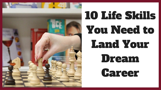 10 Life Skills You Need to Land Your Dream Career