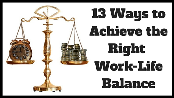 13 Ways to Achieve Work-Life Balance