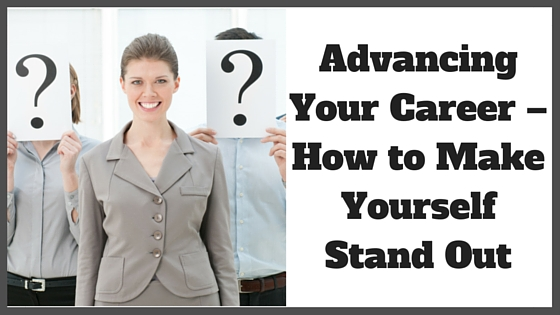Advancing Your Career – How to Make Yourself Stand Out