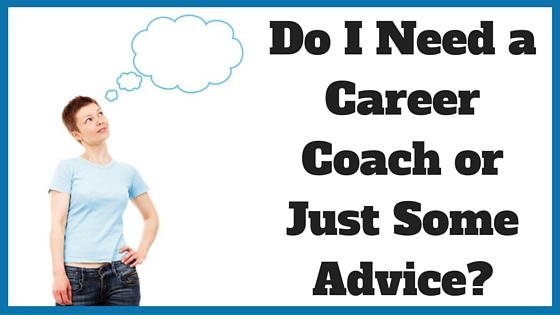 Do I Need a Career Coach or Just Some Advice_