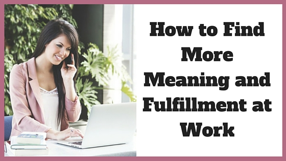 How to Find More Meaning and Fulfillment at Work