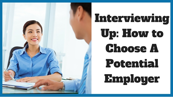 Interviewing Up: How to Choose A Potential Employer