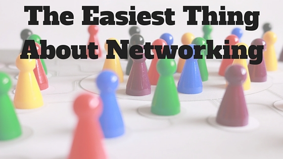The Easiest Thing About Networking