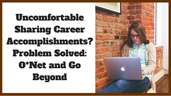 Uncomfortable Sharing Career Accomplishments_ Problem Solved_ O_Net and Go Beyond