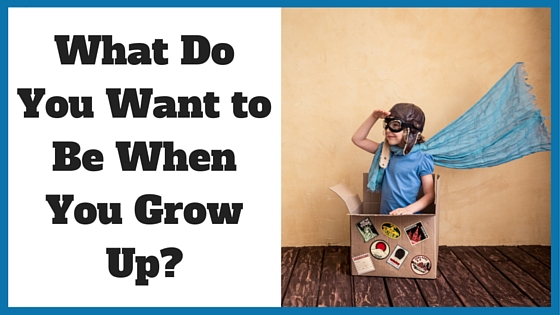 What Do You Want to Be When You Grow Up_