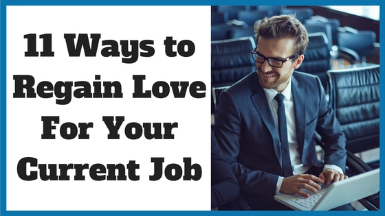 11 Ways to Regain Love For Your Current Job