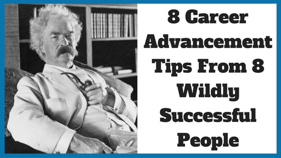 8 Career Advancement Tips From 8 Wildly Successful People