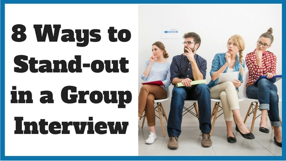 8 Ways to Stand-out in a Group Interview