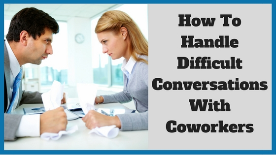 How To Handle Difficult Conversations With Coworkers