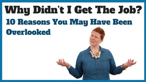Why Didn't I Get The Job? 10 Reasons You May Have Been Overlooked