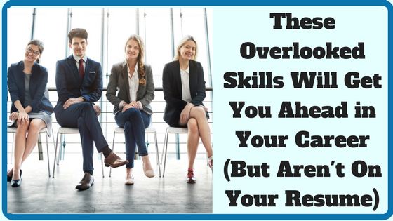 These Overlooked Skills Will Get You Ahead in Your Career (But Aren't On Your Resume)
