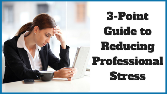 3-Point Guide to Reducing Professional Stress