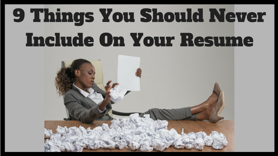 9 things you should never include on your resume noomii career blog