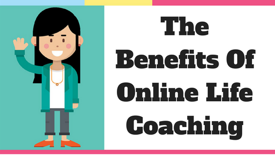 The Benefits of Online Life Coaching