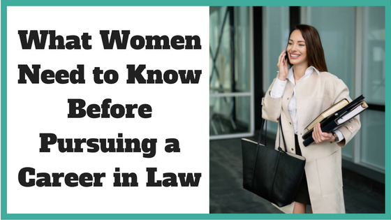 What Women Need To Know Before Pursuing a Career in Law
