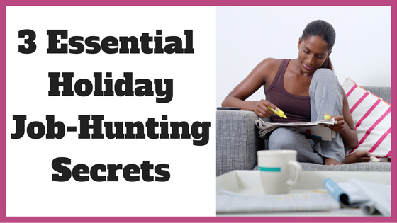 3 Essential Holiday Job-Hunting Secrets
