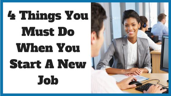 4 Things You Must Do When You Start a New Job