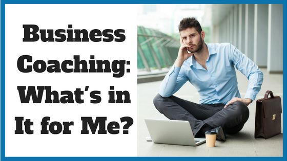 Business Coaching: What's in it For Me?