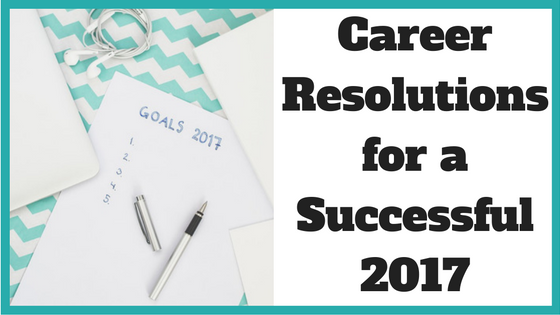Career Resolutions for a Successful 2017