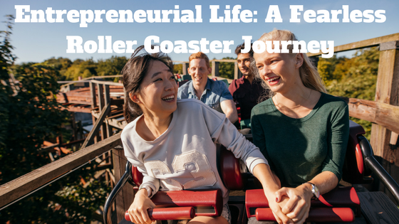 Entrepreneurial Life: A Fearless Roller Coaster Journey