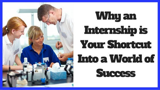 Why an Internship if Your Shortcut Into a World of Success