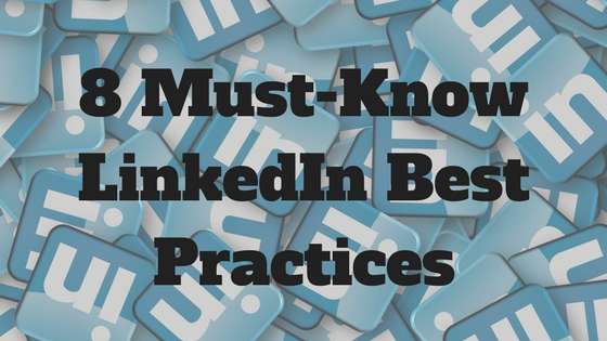 8 Must-Know LinkedIn Best Practices