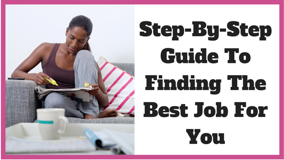 Step-By-Step Guide to Finding the Best Job For You