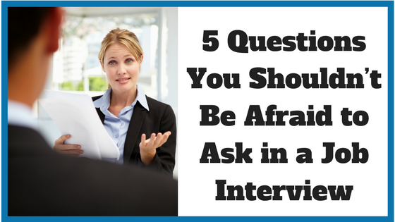 5 Questions You Shouldn't Be Afraid to Ask in a Job Interview