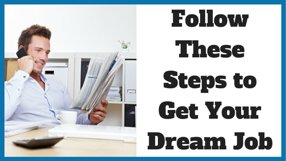 Follow These Steps to Get Your Dream Job
