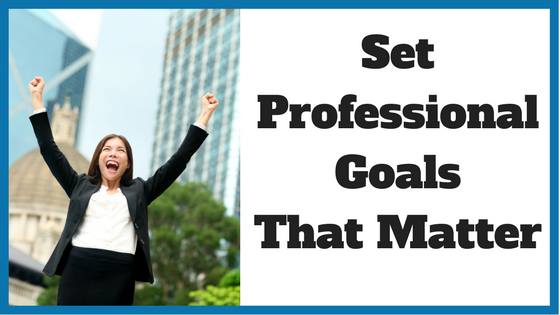 Set Professional Goals That Matter