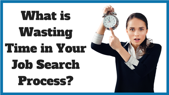 What is Wasting Time in Your Job Search Process_