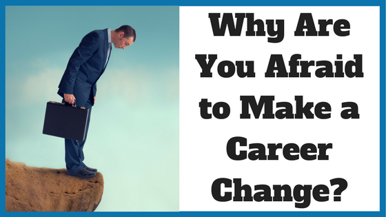 Why Are You Afraid to Make a Career Change?