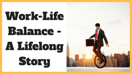 Work-Life Balance - A Lifelong Story