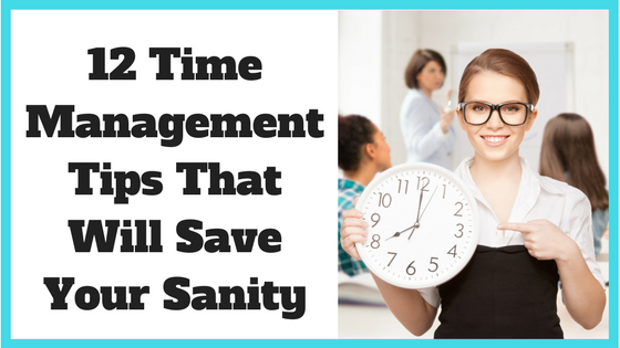 12 Time Management Tips That Will Save Your Sanity