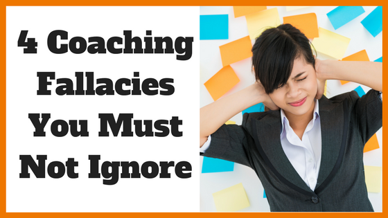 4 Coaching Fallacies You Must Not Ignore