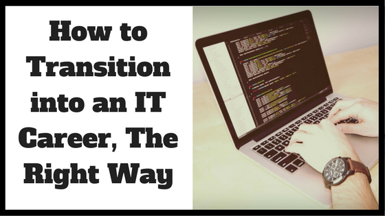 How to Transition into an IT Career, The Right Way