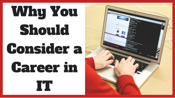 Why You Should Consider a Career in IT