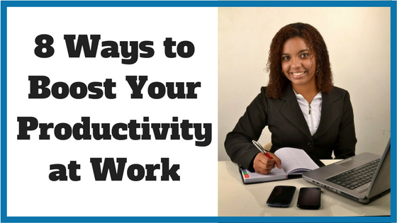 8 Ways to Boost Your Productivity at Work