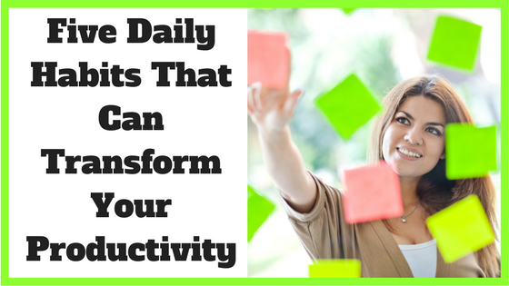 Five Daily Habits That Can Transform Your Productivity