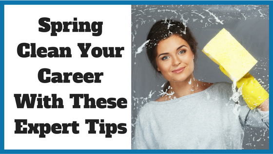 Spring Clean Your Career With These Expert Tips