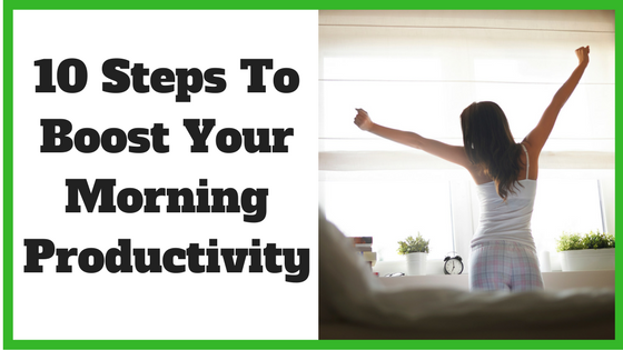 10 Steps To Boost Your Morning Productivity